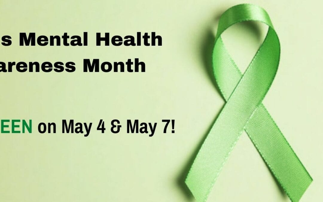 May Is Mental Health Awareness Month, Wear Green on May 4 & 7!