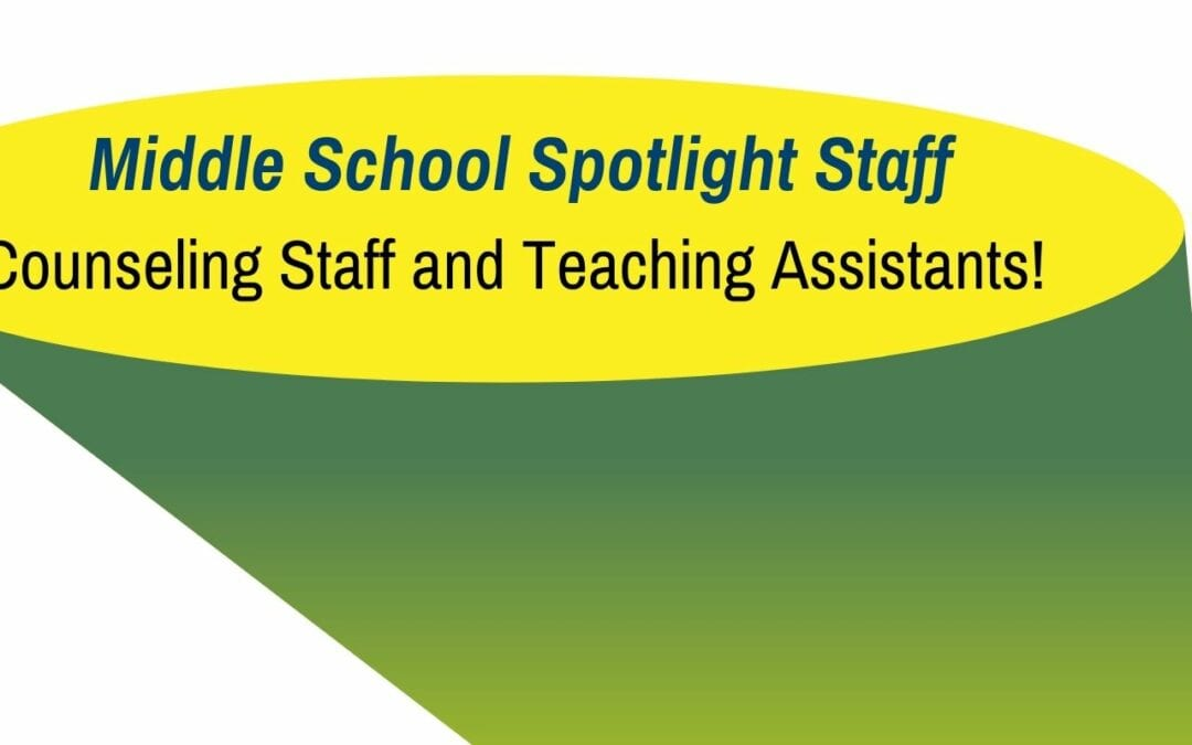 Middle School Spotlight Staff: Counseling Staff and Teaching Assistants